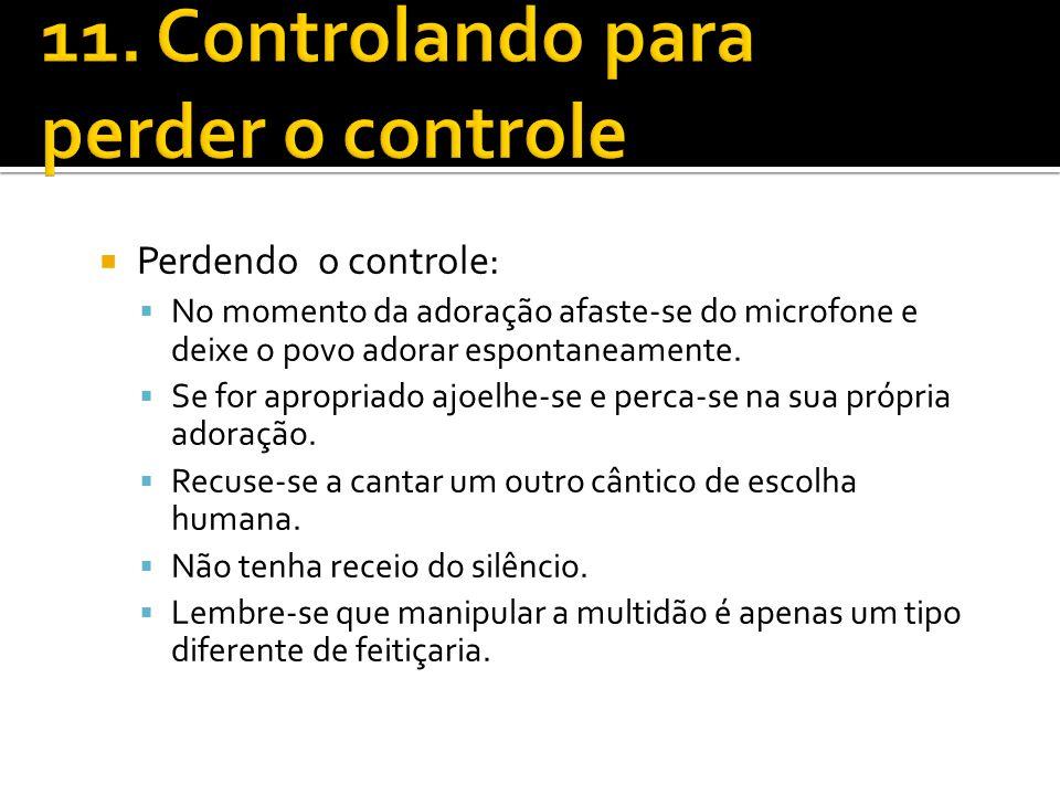 11. Controlando para perder o controle