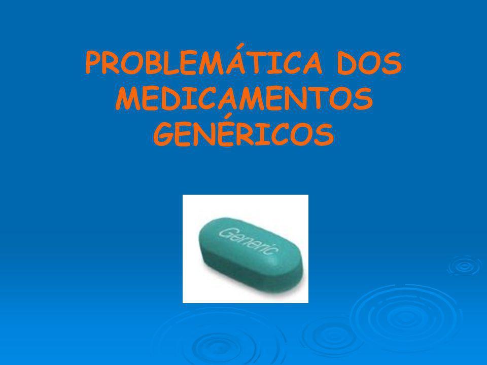 PROBLEMÁTICA DOS MEDICAMENTOS GENÉRICOS
