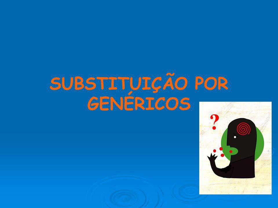 SUBSTITUIÇÃO POR GENÉRICOS