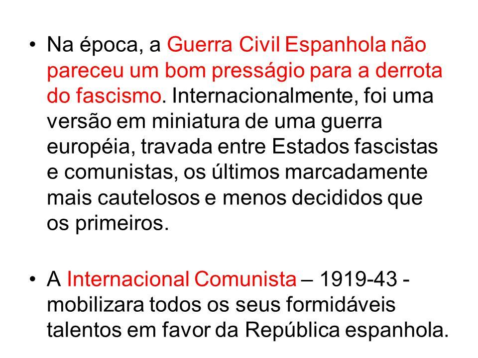 Na época, a Guerra Civil Espanhola não pareceu um bom presságio para a derrota do fascismo. Internacionalmente, foi uma versão em miniatura de uma guerra européia, travada entre Estados fascistas e comunistas, os últimos marcadamente mais cautelosos e menos decididos que os primeiros.
