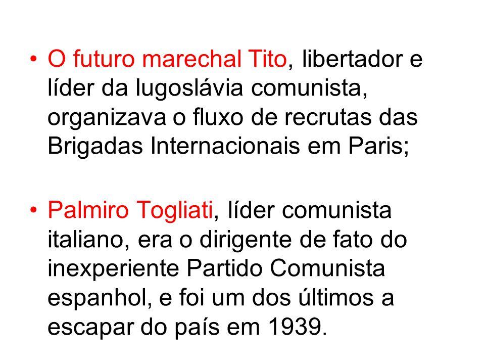 O futuro marechal Tito, libertador e líder da Iugoslávia comunista, organizava o fluxo de recrutas das Brigadas Internacionais em Paris;