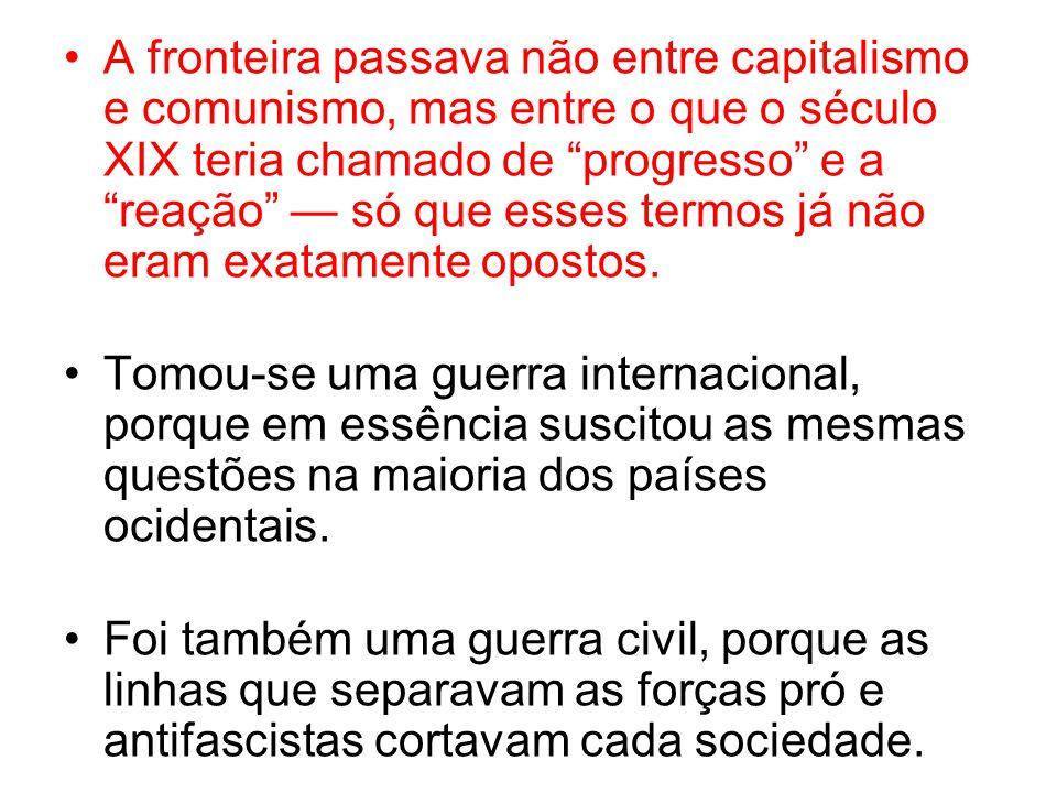 A fronteira passava não entre capitalismo e comunismo, mas entre o que o século XIX teria chamado de progresso e a reação — só que esses termos já não eram exatamente opostos.