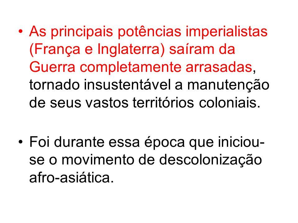 As principais potências imperialistas (França e Inglaterra) saíram da Guerra completamente arrasadas, tornado insustentável a manutenção de seus vastos territórios coloniais.