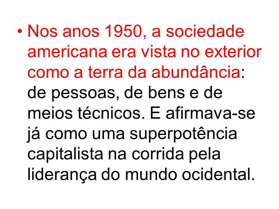 Nos anos 1950, a sociedade americana era vista no exterior como a terra da abundância: de pessoas, de bens e de meios técnicos.