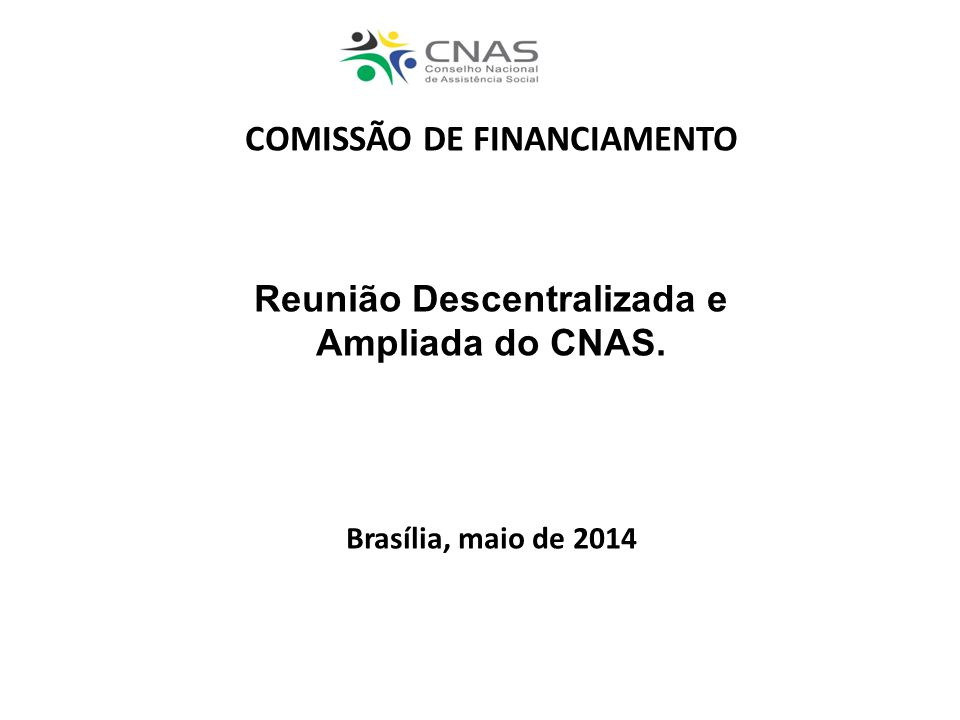 COMISSÃO DE FINANCIAMENTO Reunião Descentralizada e Ampliada do CNAS.