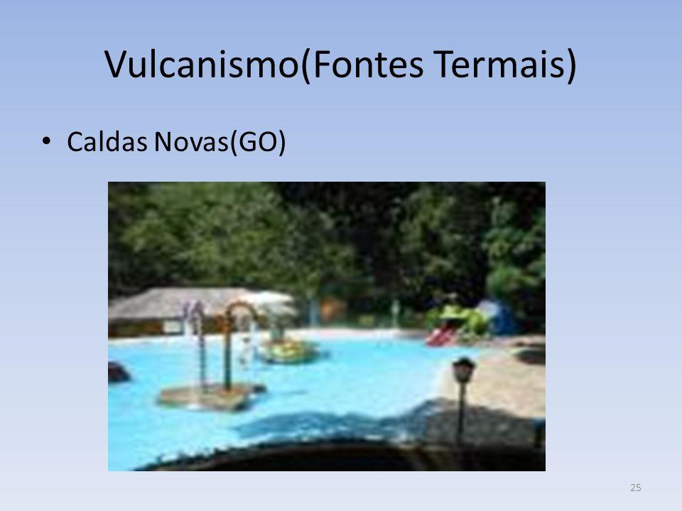 Vulcanismo(Fontes Termais)