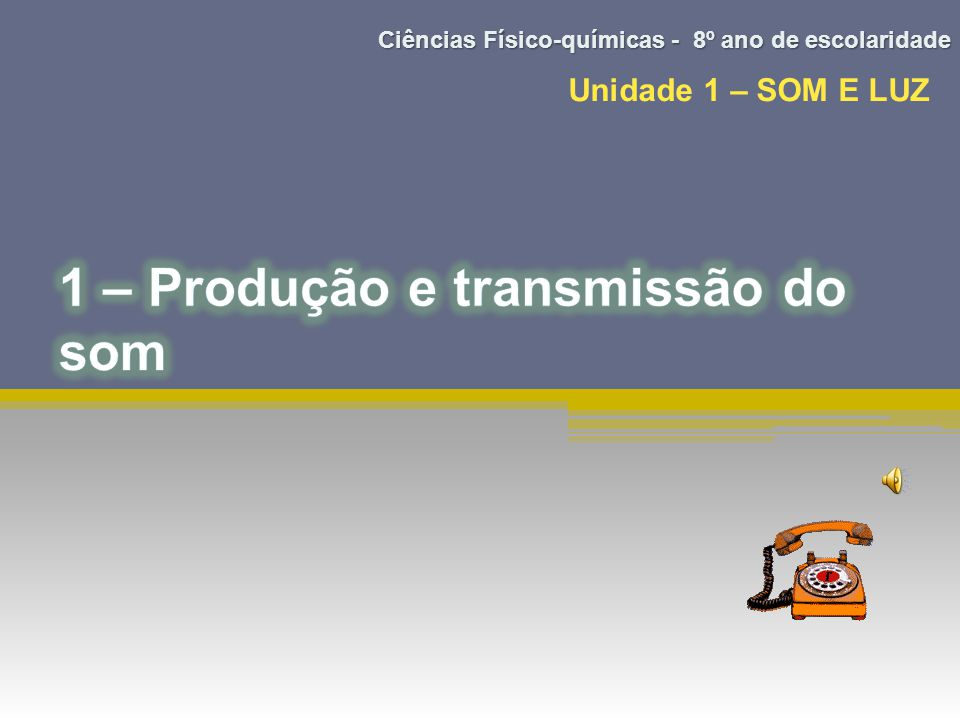 1 – Produção e transmissão do som