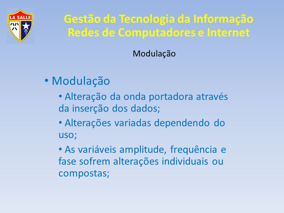 Modulação Alteração da onda portadora através da inserção dos dados;