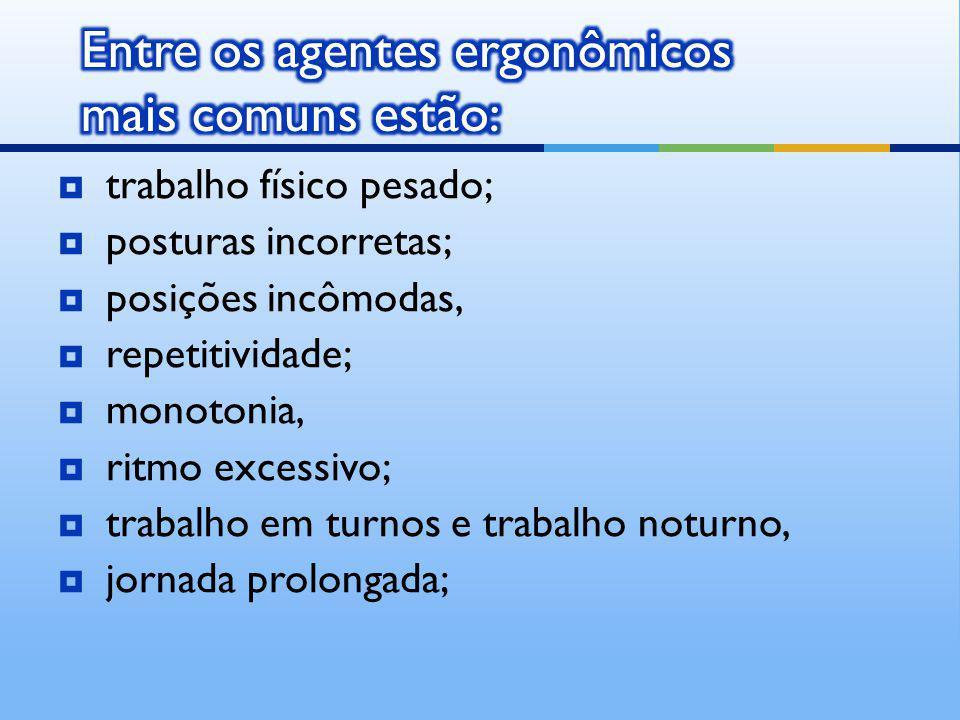 Entre os agentes ergonômicos mais comuns estão: