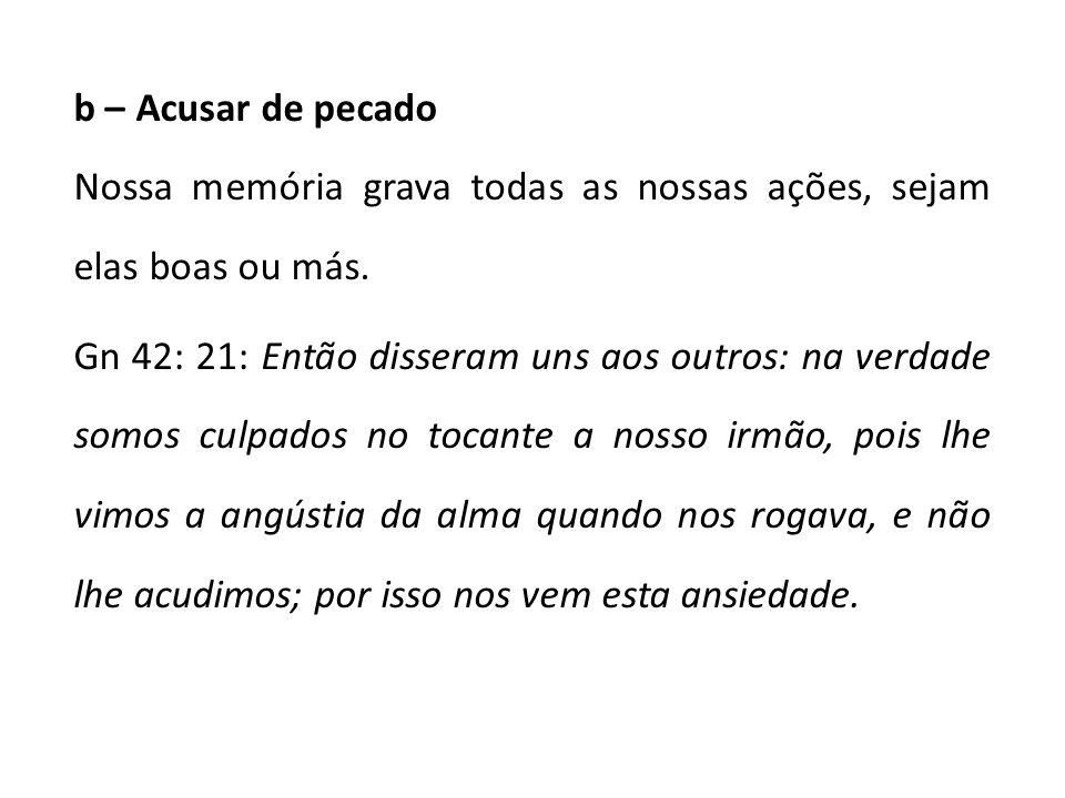 b – Acusar de pecado Nossa memória grava todas as nossas ações, sejam elas boas ou más.