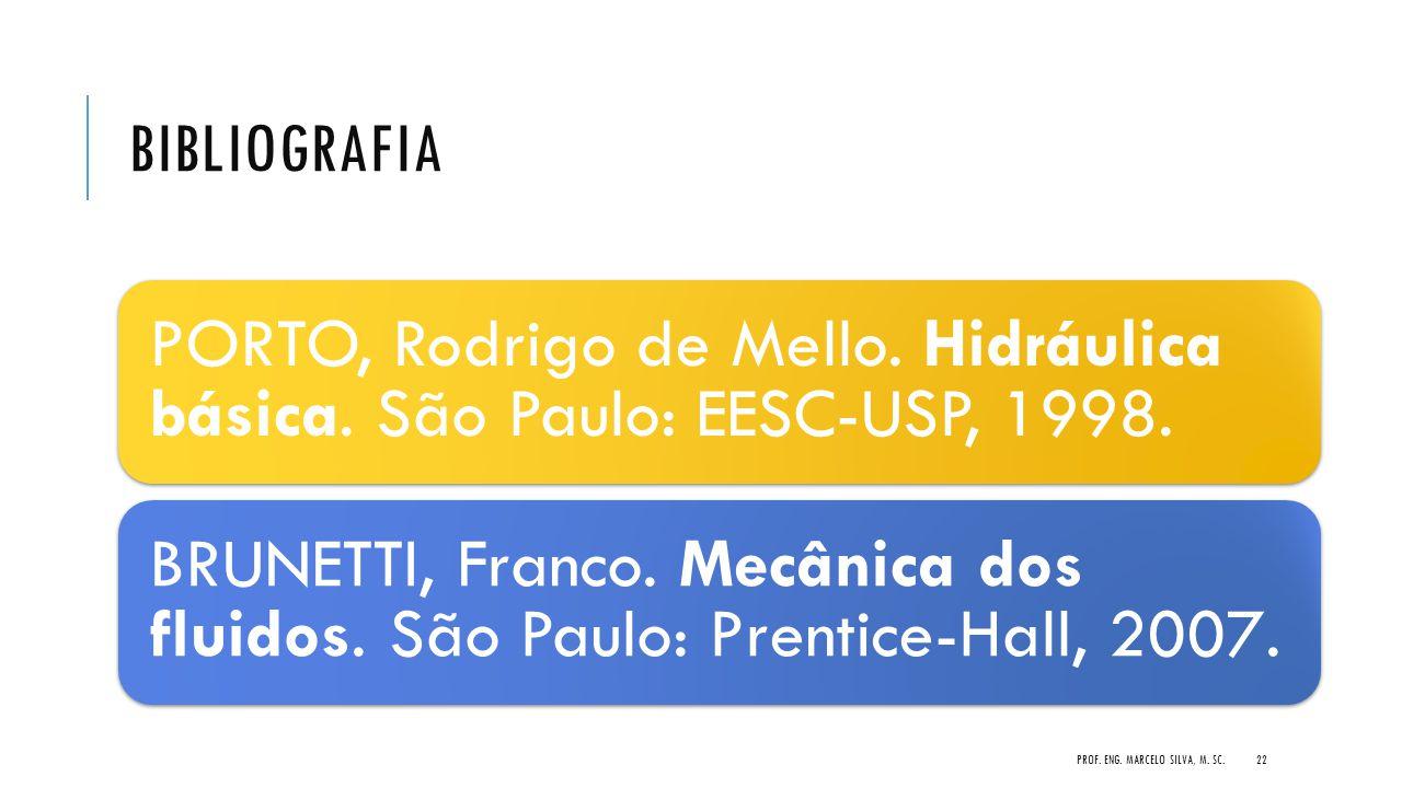 Bibliografia PORTO, Rodrigo de Mello. Hidráulica básica. São Paulo: EESC-USP, 1998.