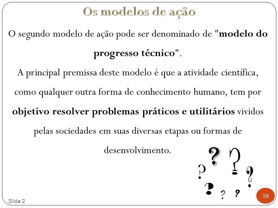 Os modelos de ação O segundo modelo de ação pode ser denominado de modelo do progresso técnico .