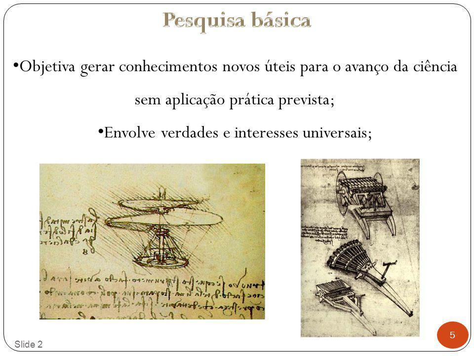 Envolve verdades e interesses universais;