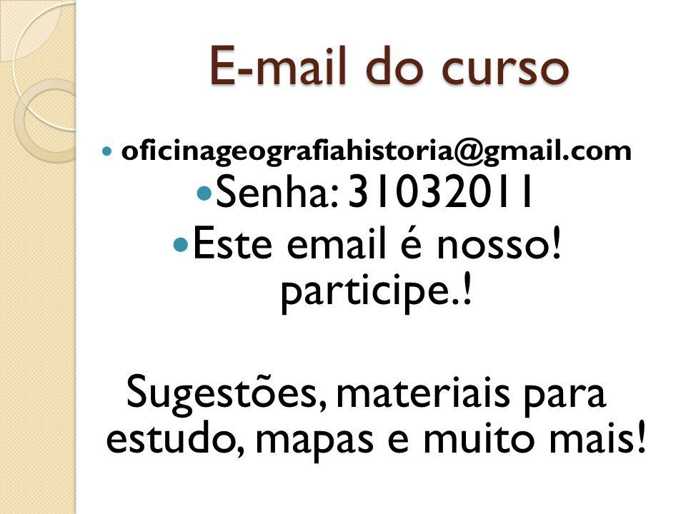 E-mail do curso Senha: 31032011 Este email é nosso! participe.!