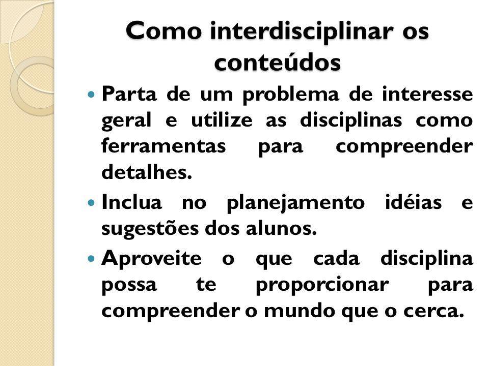 Como interdisciplinar os conteúdos