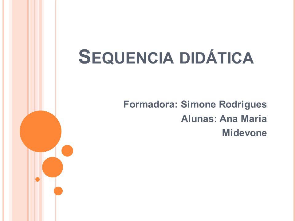 Formadora: Simone Rodrigues Alunas: Ana Maria Midevone