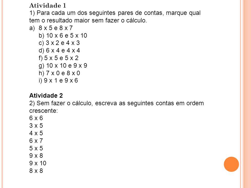 Atividade 1 1) Para cada um dos seguintes pares de contas, marque qual tem o resultado maior sem fazer o cálculo.