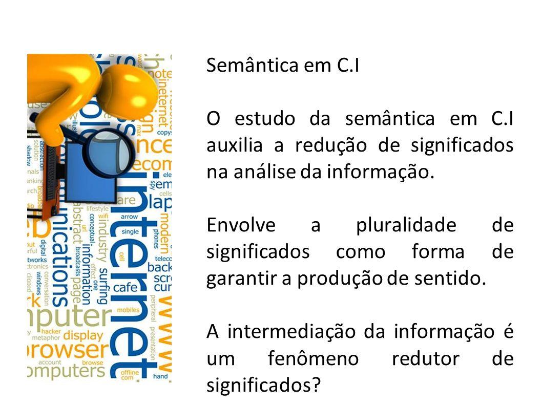 Semântica em C.I O estudo da semântica em C.I auxilia a redução de significados na análise da informação.