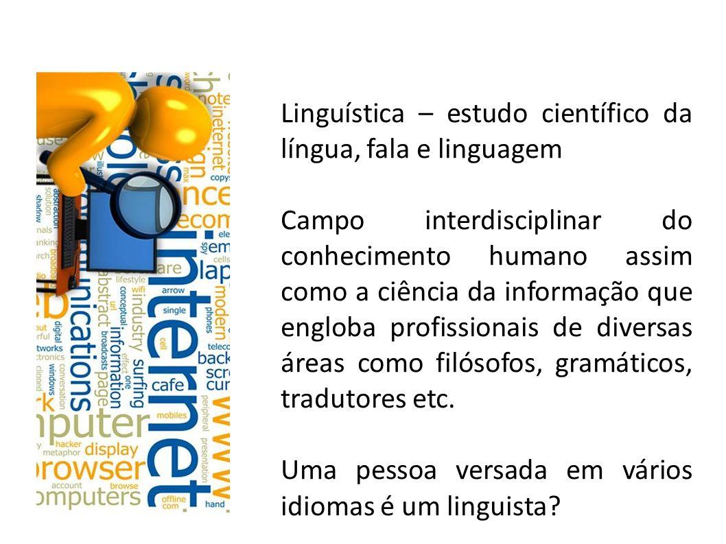 Linguística – estudo científico da língua, fala e linguagem