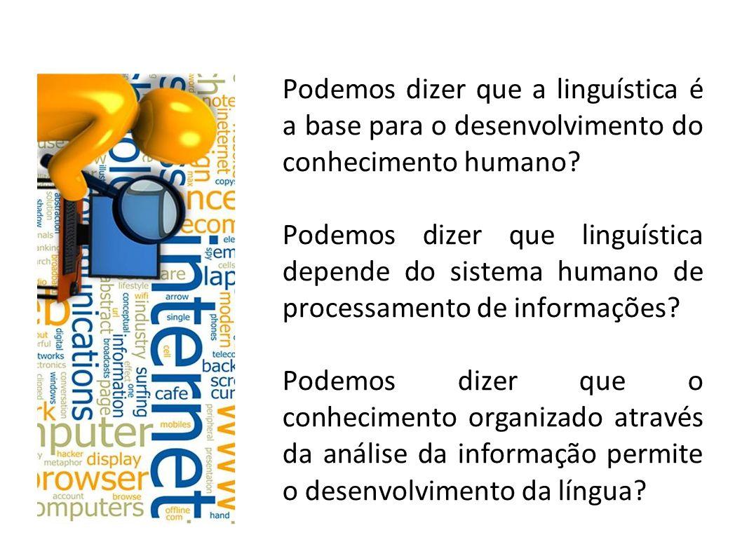 Podemos dizer que a linguística é a base para o desenvolvimento do conhecimento humano