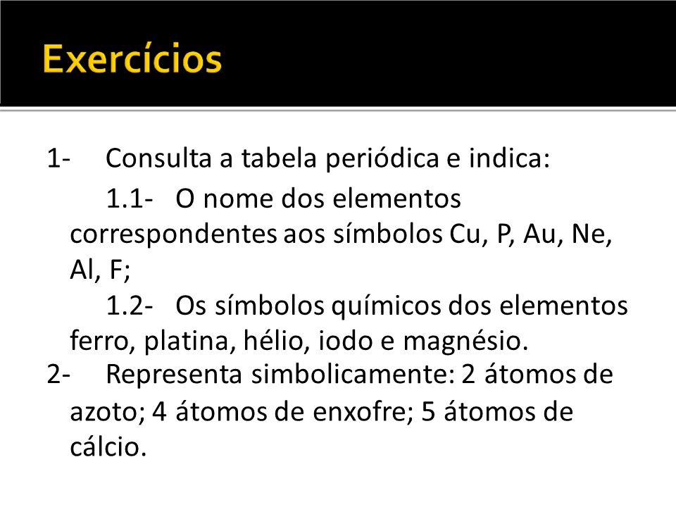 Consulta a tabela periódica e indica:
