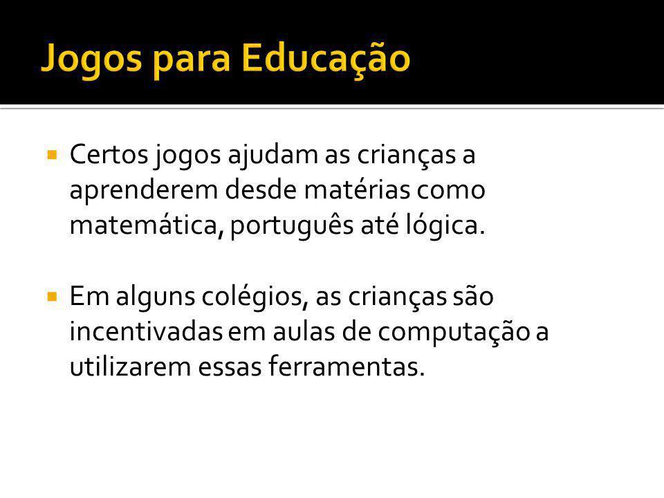 Jogos para Educação Certos jogos ajudam as crianças a aprenderem desde matérias como matemática, português até lógica.
