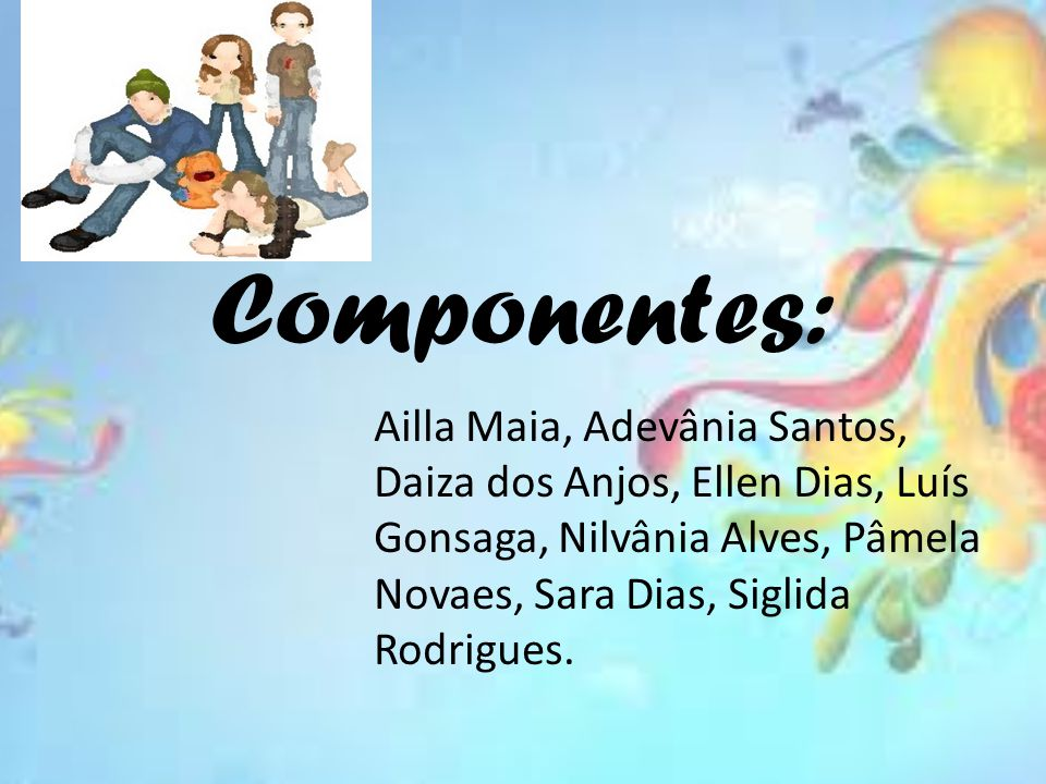 Componentes: Ailla Maia, Adevânia Santos, Daiza dos Anjos, Ellen Dias, Luís Gonsaga, Nilvânia Alves, Pâmela Novaes, Sara Dias, Siglida Rodrigues.