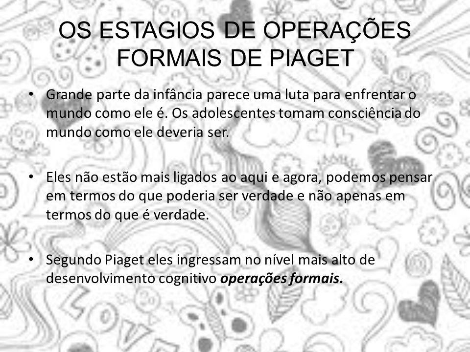 OS ESTAGIOS DE OPERAÇÕES FORMAIS DE PIAGET