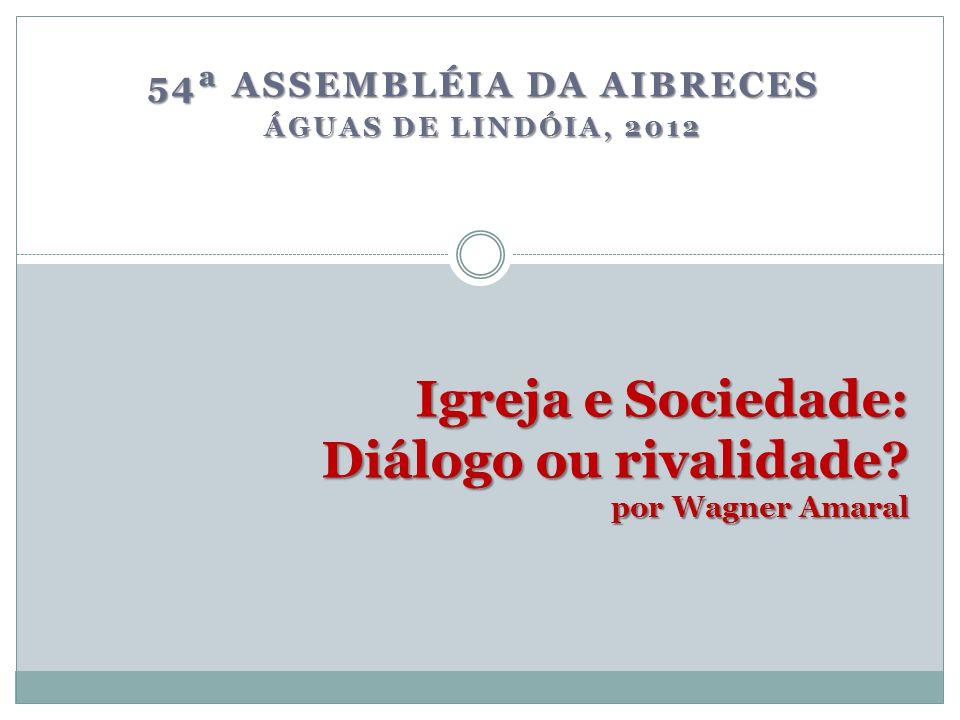 Igreja e Sociedade: Diálogo ou rivalidade por Wagner Amaral