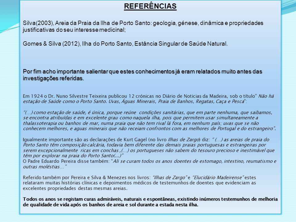 REFERÊNCIAS Silva(2003), Areia da Praia da Ilha de Porto Santo: geologia, génese, dinâmica e propriedades justificativas do seu interesse medicinal;