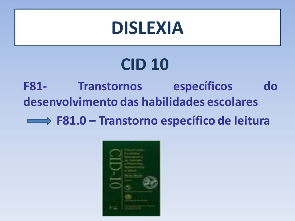 DISLEXIA CID 10. F81- Transtornos específicos do desenvolvimento das habilidades escolares.