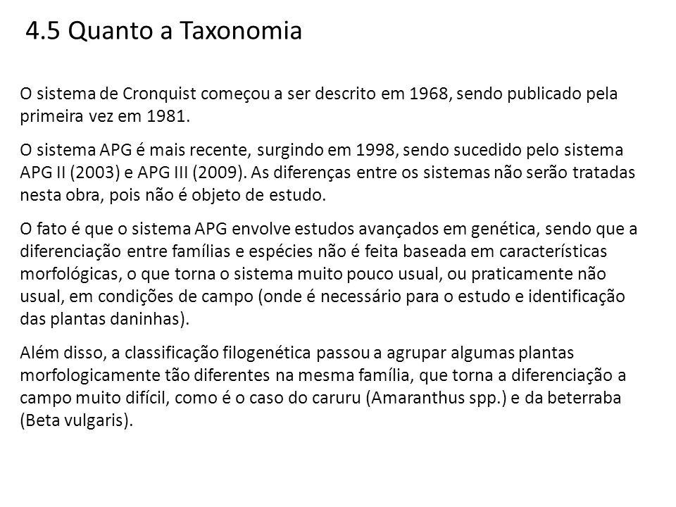 4.5 Quanto a Taxonomia O sistema de Cronquist começou a ser descrito em 1968, sendo publicado pela primeira vez em 1981.