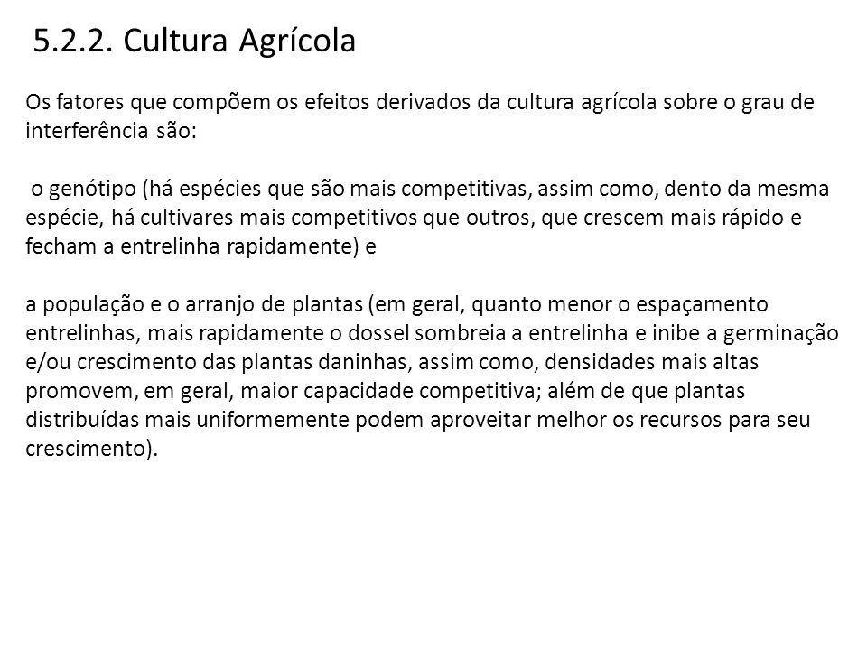 5.2.2. Cultura Agrícola Os fatores que compõem os efeitos derivados da cultura agrícola sobre o grau de interferência são: