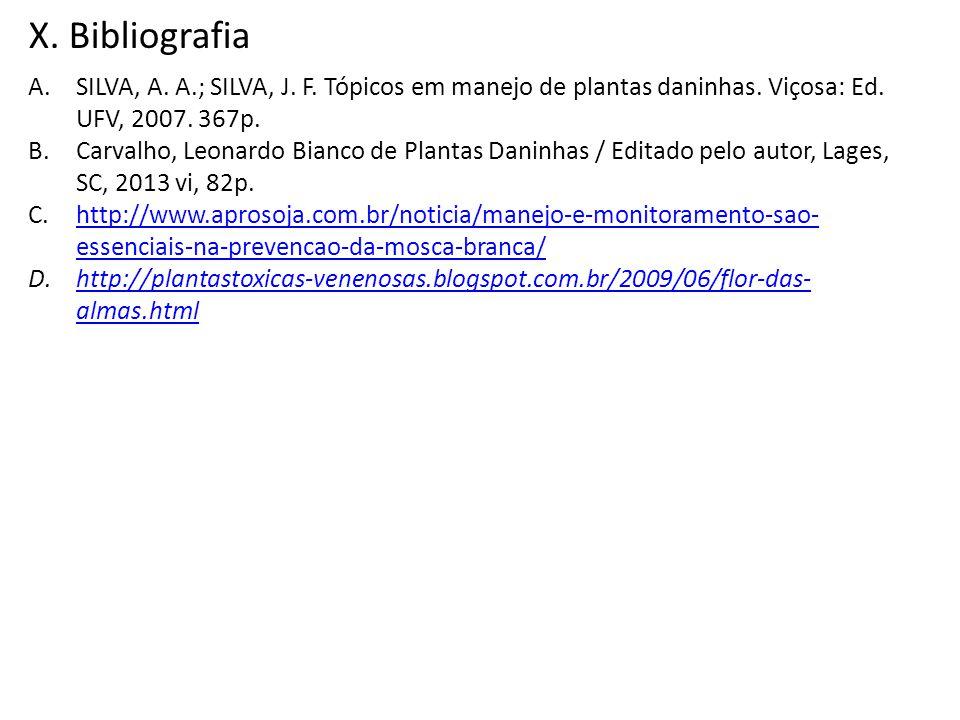 X. Bibliografia SILVA, A. A.; SILVA, J. F. Tópicos em manejo de plantas daninhas. Viçosa: Ed. UFV, 2007. 367p.