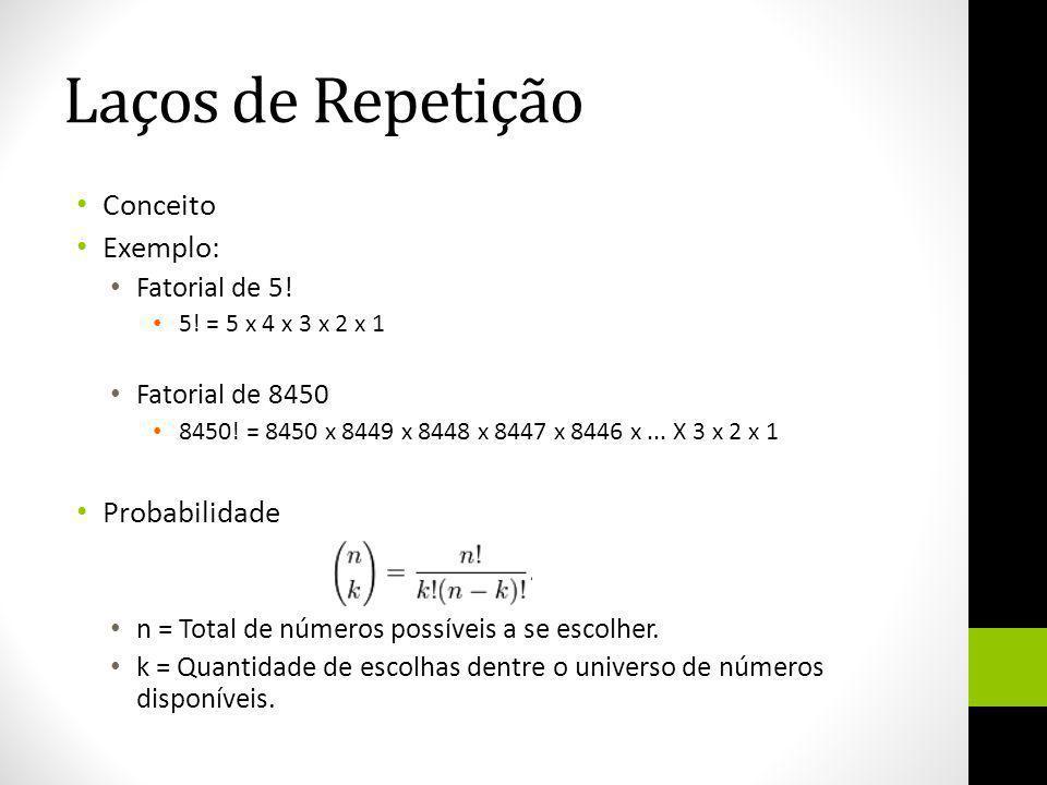 Laços de Repetição Conceito Exemplo: Probabilidade Fatorial de 5!