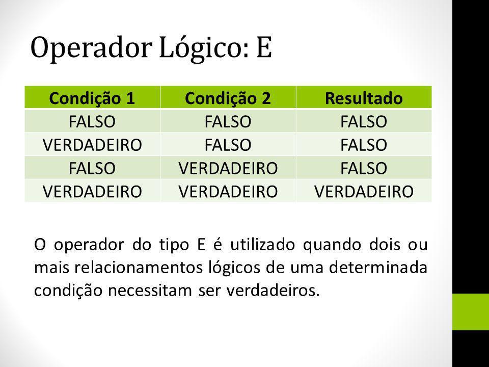 Operador Lógico: E Condição 1 Condição 2 Resultado FALSO VERDADEIRO