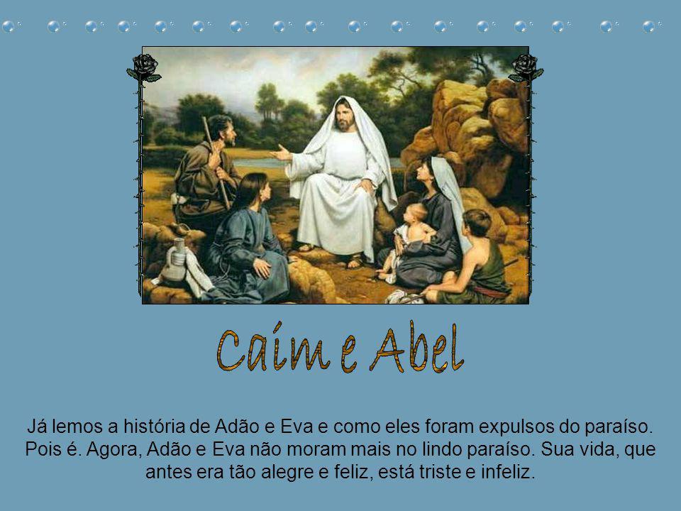 Caim e Abel Já lemos a história de Adão e Eva e como eles foram expulsos do paraíso.