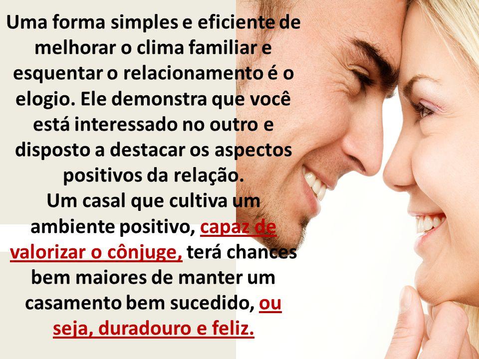 Uma forma simples e eficiente de melhorar o clima familiar e esquentar o relacionamento é o elogio. Ele demonstra que você está interessado no outro e disposto a destacar os aspectos positivos da relação.