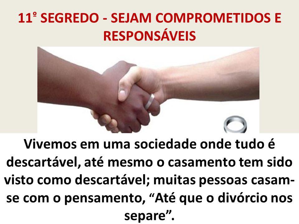 11º SEGREDO - SEJAM COMPROMETIDOS E RESPONSÁVEIS