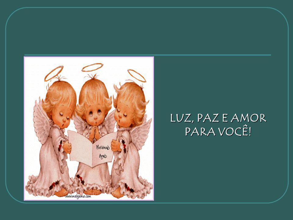 LUZ, PAZ E AMOR PARA VOCÊ!