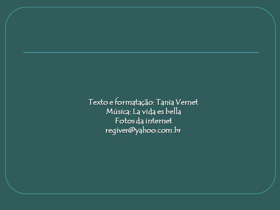 Texto e formatação: Tania Vernet Música: La vida es bella