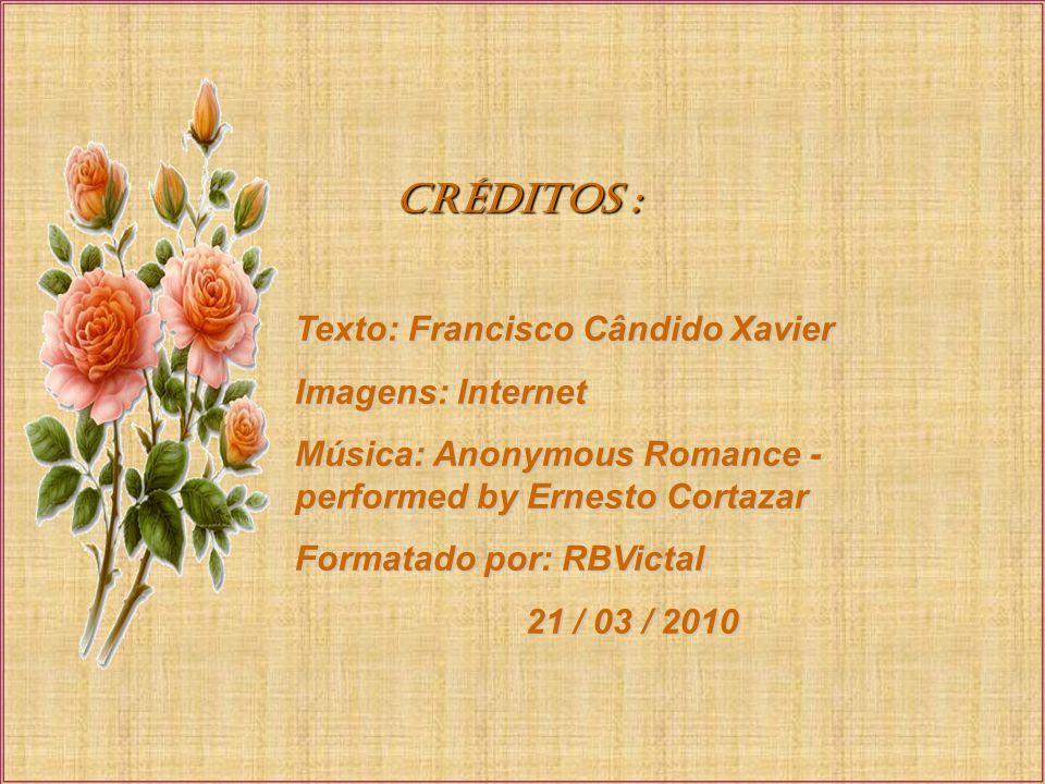 créditos : Texto: Francisco Cândido Xavier Imagens: Internet