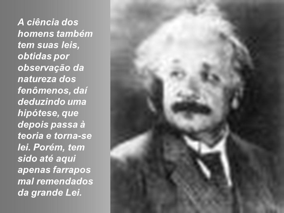 A ciência dos homens também tem suas leis, obtidas por observação da natureza dos fenômenos, daí deduzindo uma hipótese, que depois passa à teoria e torna-se lei.