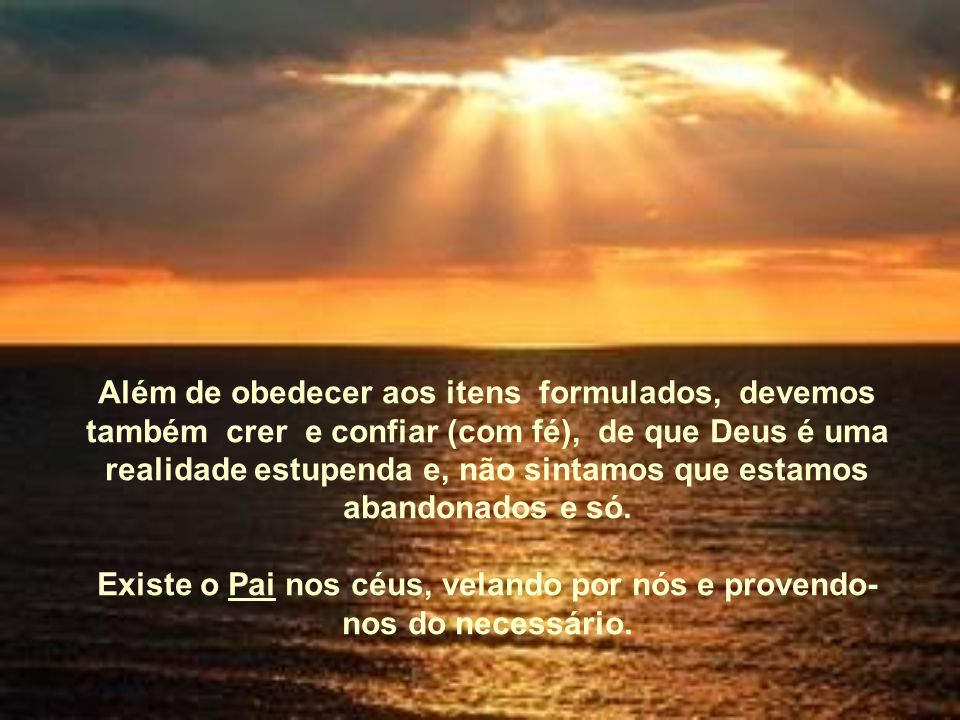 Existe o Pai nos céus, velando por nós e provendo-nos do necessário.