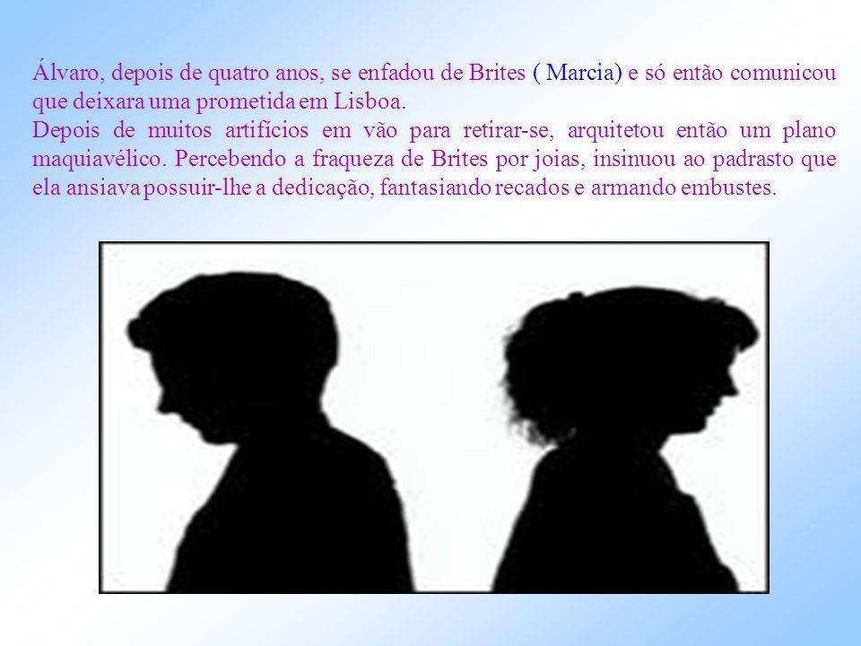 Álvaro, depois de quatro anos, se enfadou de Brites ( Marcia) e só então comunicou que deixara uma prometida em Lisboa.