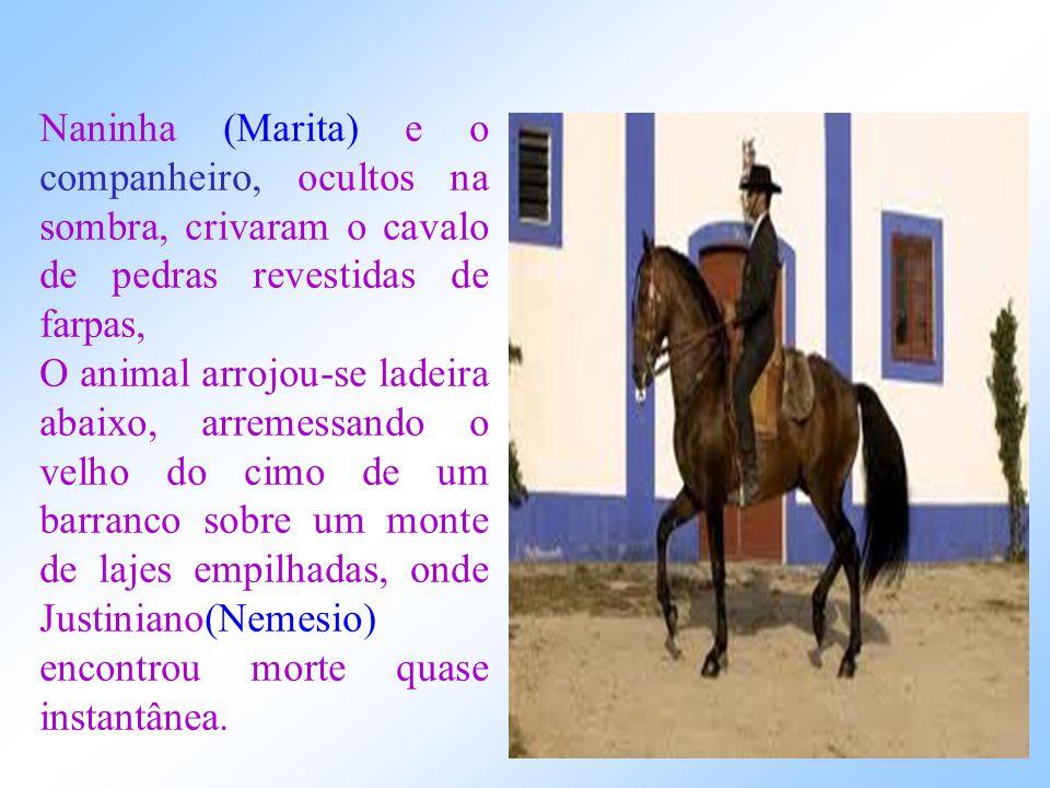 Naninha (Marita) e o companheiro, ocultos na sombra, crivaram o cavalo de pedras revestidas de farpas,