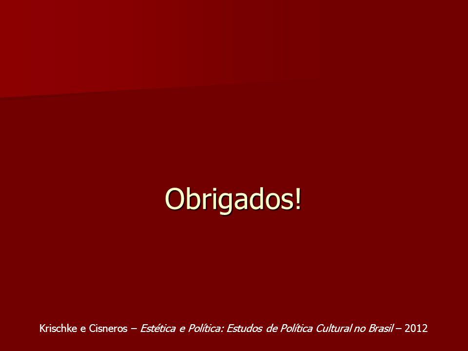 Obrigados! Krischke e Cisneros – Estética e Política: Estudos de Política Cultural no Brasil – 2012