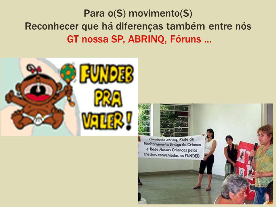 Para o(S) movimento(S) Reconhecer que há diferenças também entre nós GT nossa SP, ABRINQ, Fóruns ...