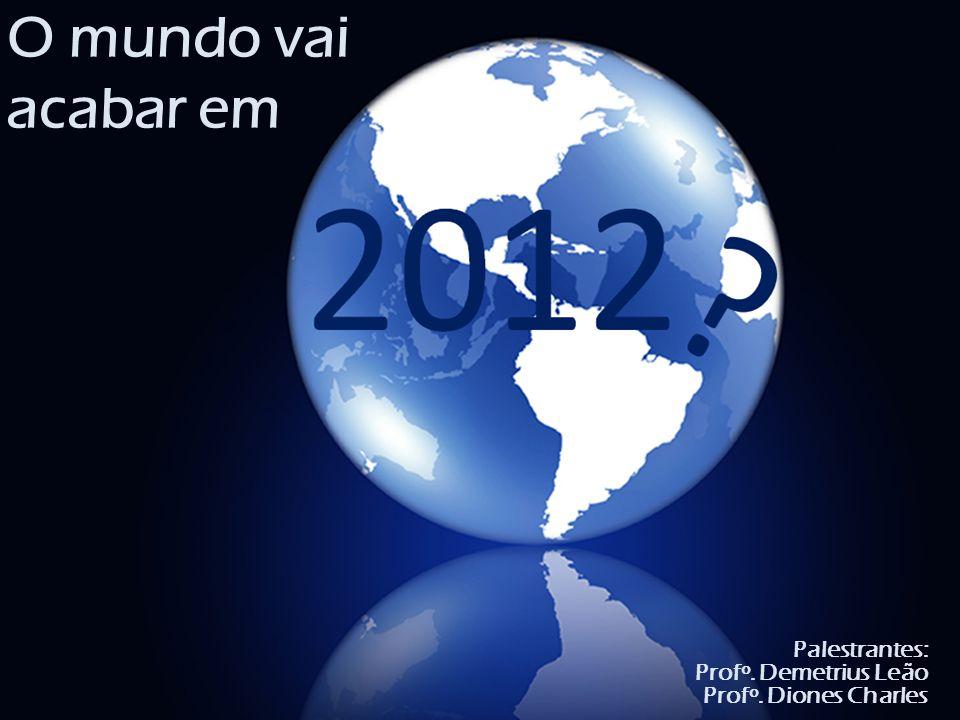 O mundo vai acabar em Palestrantes: Profº. Demetrius Leão