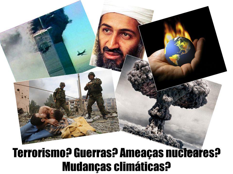 Terrorismo Guerras Ameaças nucleares Mudanças climáticas